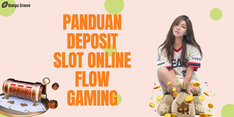 Panduan Deposit Slot Online Flow Gaming